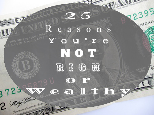 Reason you're not rich or wealthy