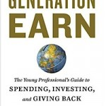 Generation Earn: The Young Professional&#039;s Guide to Spending, Investing, and Giving Back