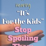 I'm Sick Of Hearing It's For The Kids – Stop Spoiling Them