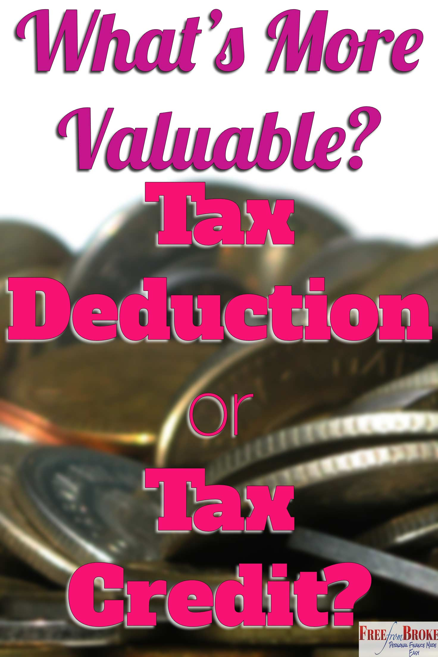 What's more valuable? A tax deduction or a tax credit?