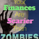 7 Ways Your Finances are Scarier Than Zombies