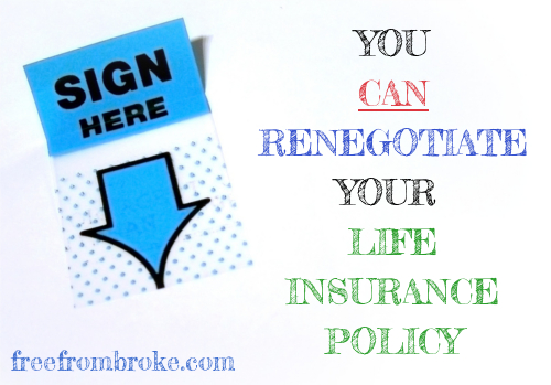 You can renegotiate your life insurance policy
