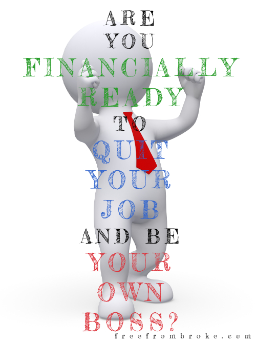 Are you financially ready to quit your job and be your own boss?