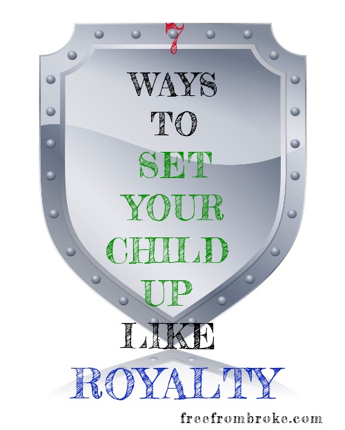 7 Ways to Set Your Child Up Like Royalty
