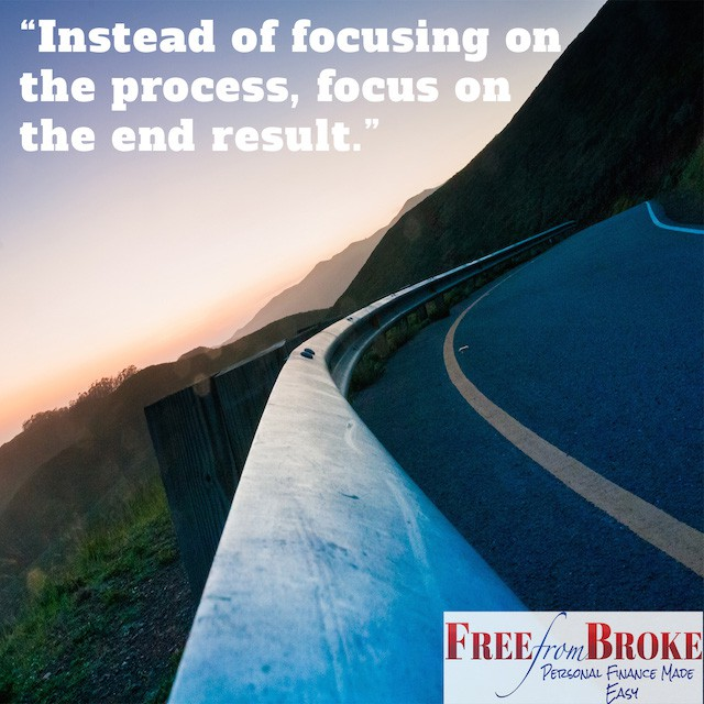 Instead of focusing on the process, focus on the end result.