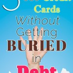 Five Ways to Use Credit Cards Without Getting Buried in Debt