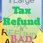 5 Reasons Getting a Large Tax Refund is Bad