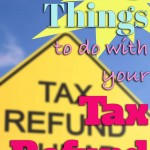 25 things to do with your income tax refund.