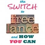 How I Made the Switch from Traditional Employment to Freelancing and How You Can, Too