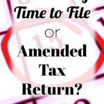 File Later Or Fix A Mistake? – Extension of Time to File Taxes vs. Amended Tax Return