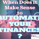 When Does It Make Sense to Automate My Finances and How Do I Get Started?