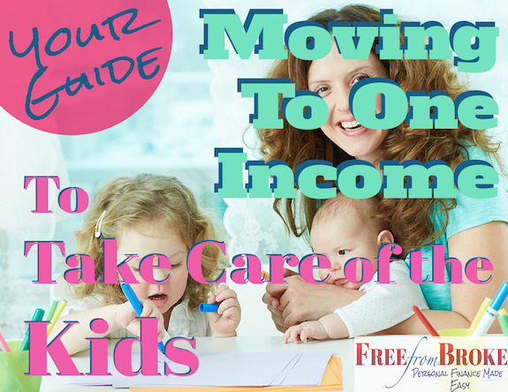 Moving to one income to take care of the kids.