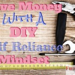 Save money with a DIY self reliance mindset.