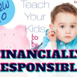 How to teach your kids to be financially responsible.