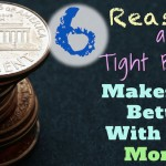 6 Reasons a Tight Budget Makes You Better With Your Money