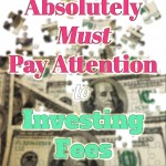 Why You Absolutely Must Pay Attention to Investing Fees